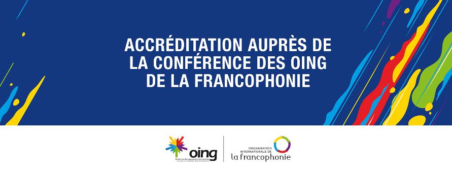 Campagne d'accréditation de la Conférence des Organisations Internationales Non Gouvernementales de la Francophonie (COING)